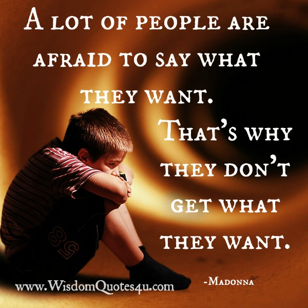 A lot of people are afraid to say what they want