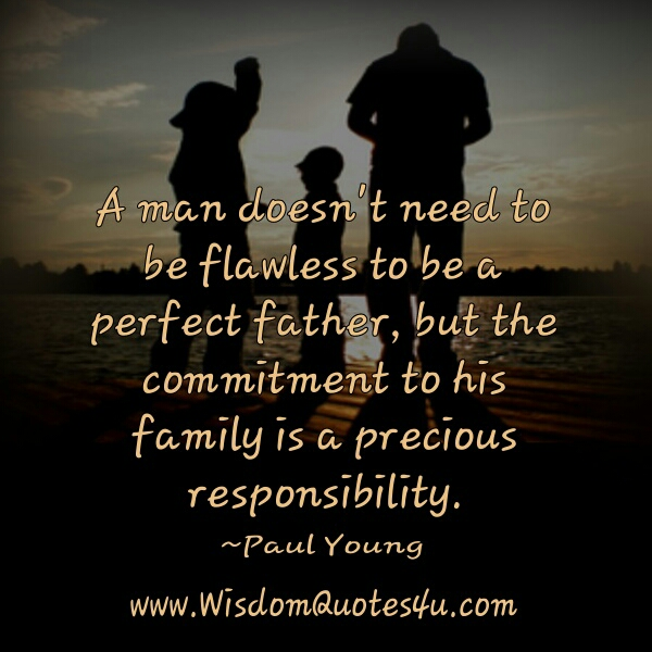 A man doesn't need to be flawless to be a perfect father