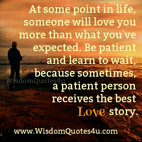 A patient person receives the best Love story