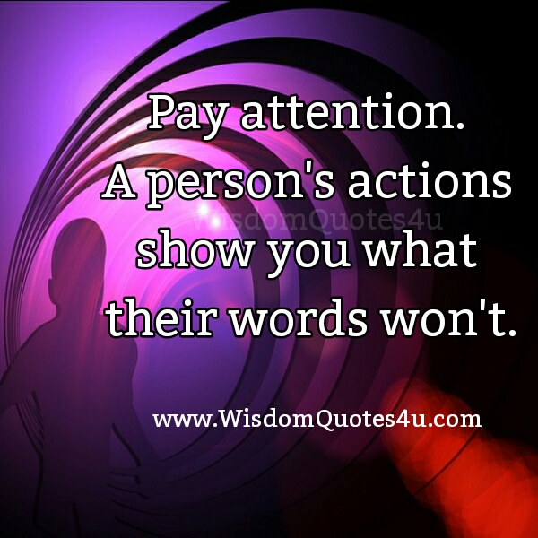 A person's actions show you what their words won't