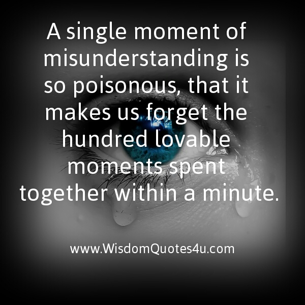 A single moment of misunderstanding is poisonous