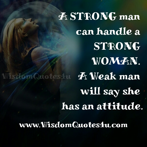 A strong Man can handle a strong Woman