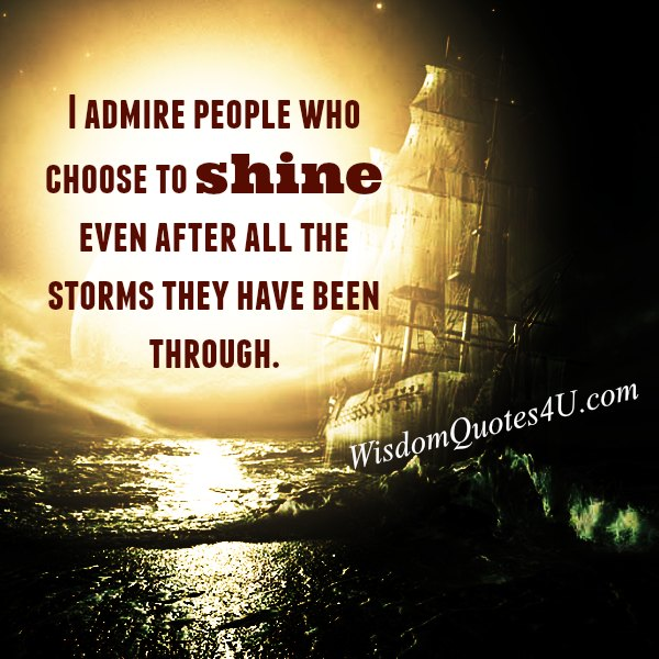 Admire people who choose to shine