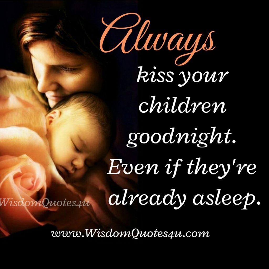 Always kiss your children Good Night