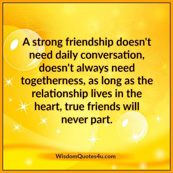 A strong friendship doesn't always need togetherness