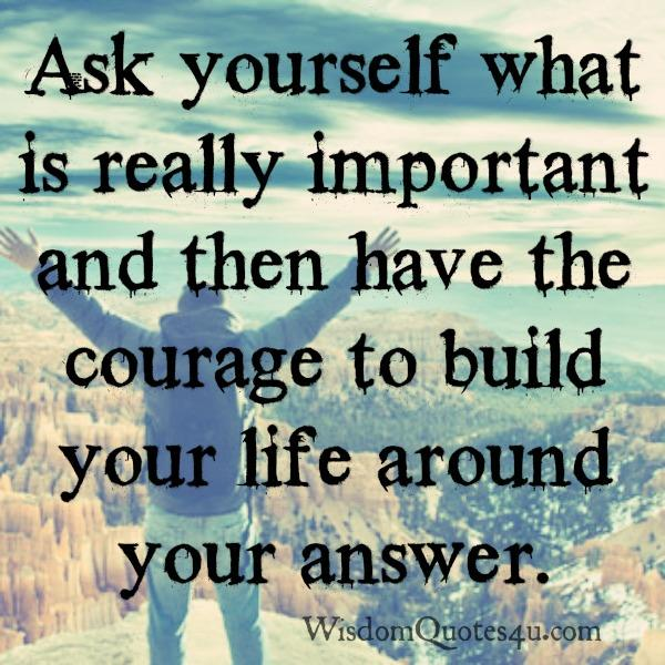 Ask yourself what is really important in your life