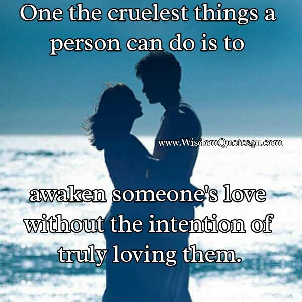 Awakening someone's love without any intention of loving them