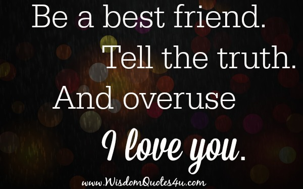Be a best friend, tell the truth