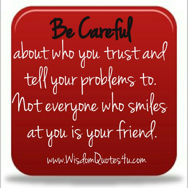 Be careful about who you tell your problems