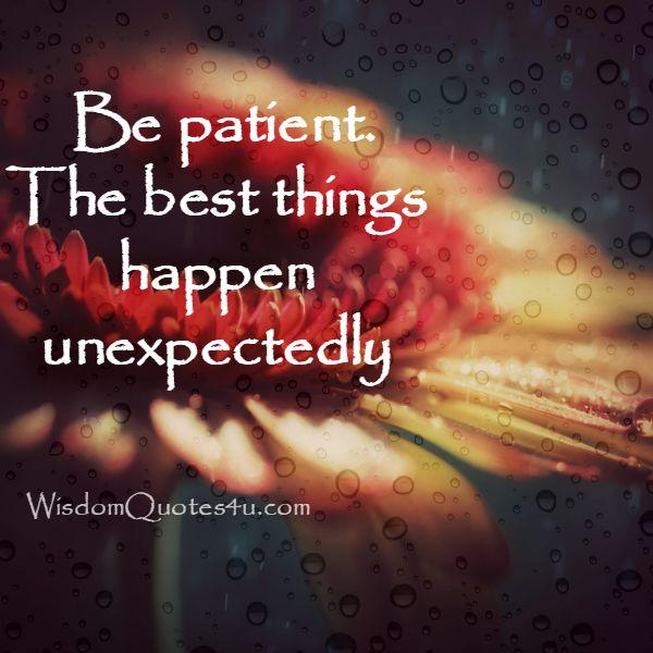 Be patient! The best things happen unexpectedly