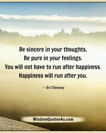 Be sincere in your thoughts & be pure in your feelings