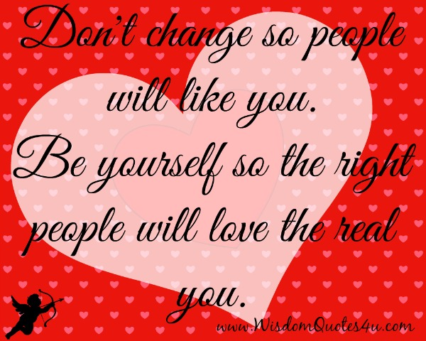 Be yourself! The right people will love the real you