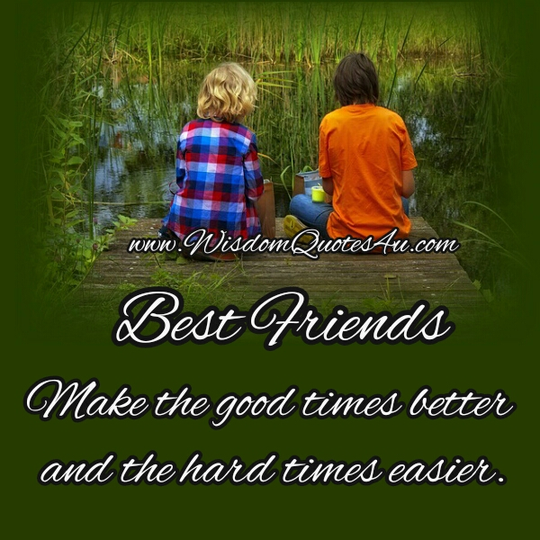 Best Friends make the hard times easier