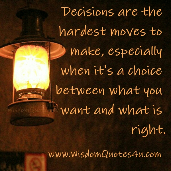 Decisions are the hardest moves to make