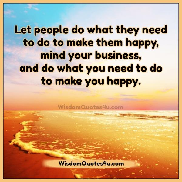 Do what you need to do to make you happy wisdom quotes for What do u need to build a house
