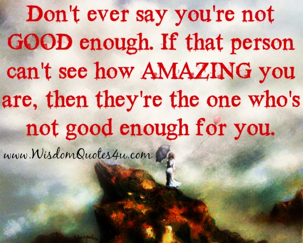 Don't ever say you're not good enough
