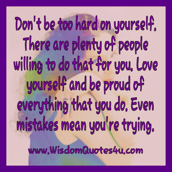 Don't be too hard on yourself for your mistakes