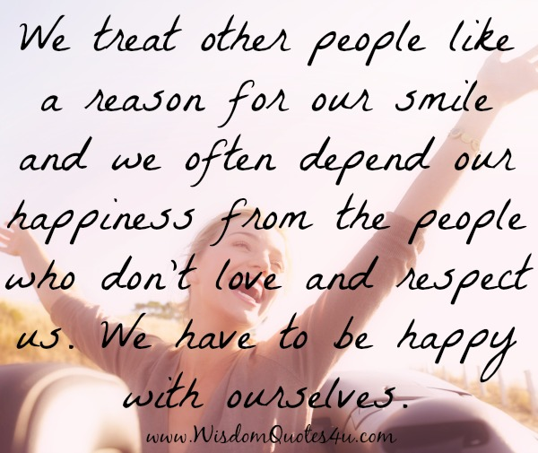 Your happiness is not dependent on people who don't love and respect you
