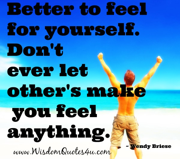 Don't ever let other's make you feel anything