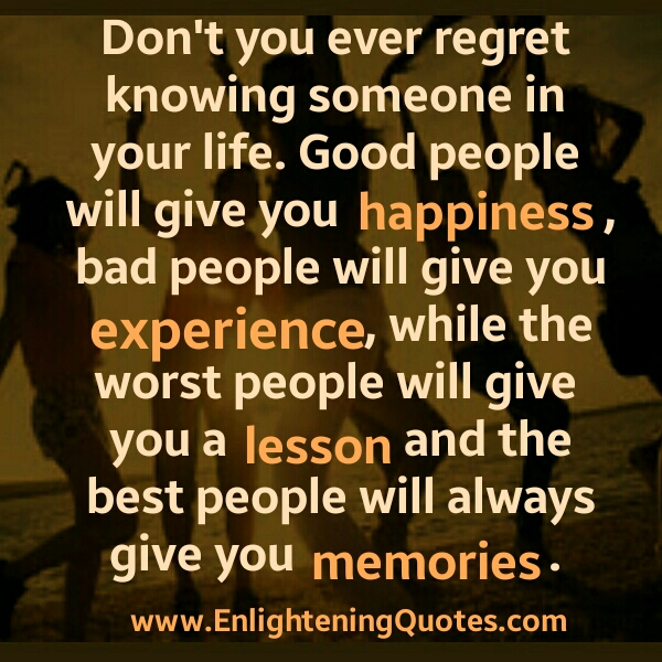 Don T Regret Anything In Life Quotes: Don't Ever Regret Knowing Someone In Your Life