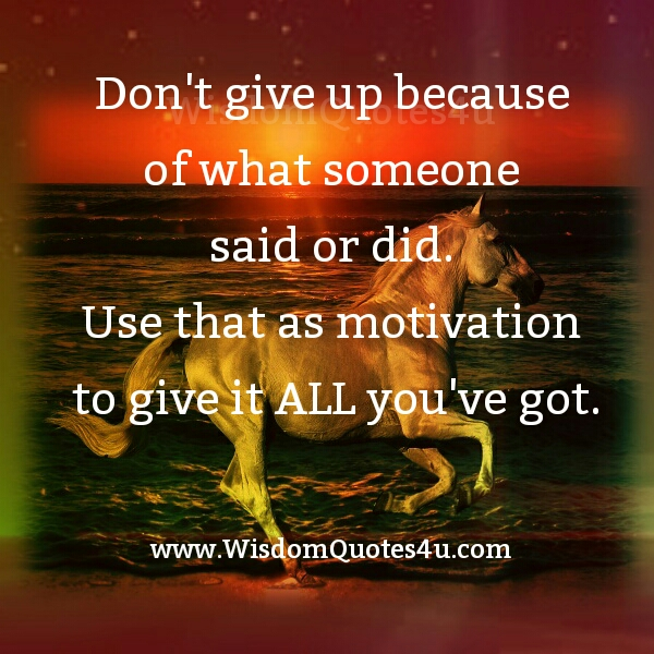 Don't give up because of what someone said or did
