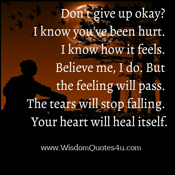 Don't give up okay?