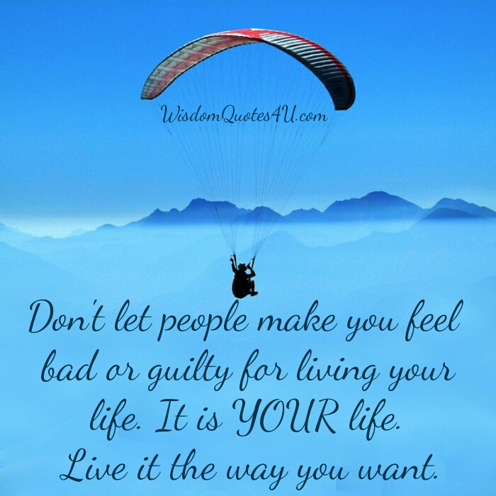 Don't let people make you feel guilty for living your life
