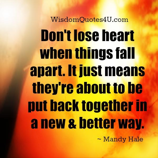 Don't lose heart when things fall apart