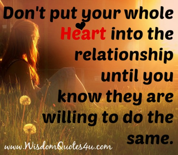 Don't put your whole Heart into the relationship