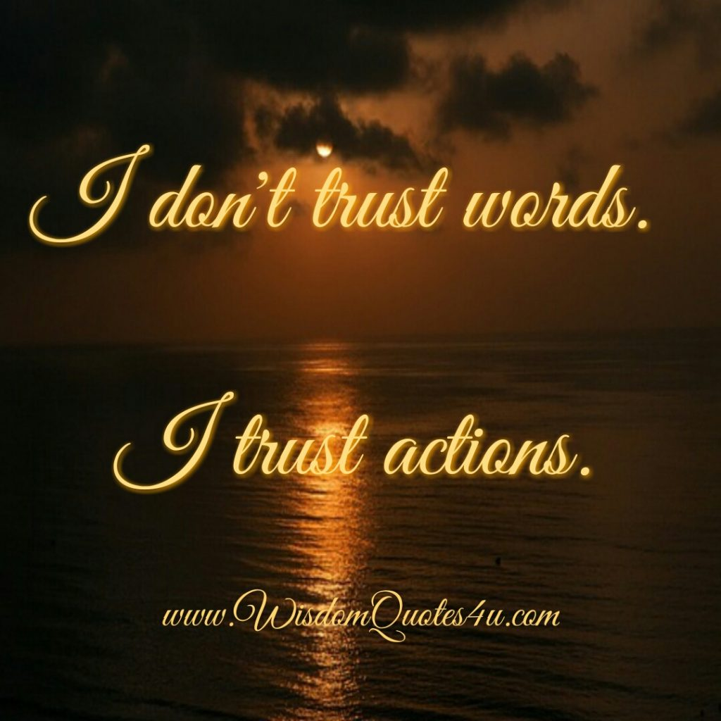 Don't trust words, trust actions