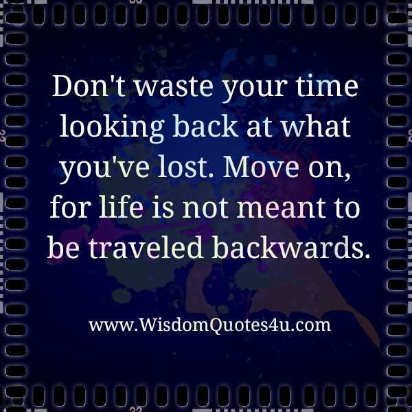 Don't waste time looking back at what you've lost