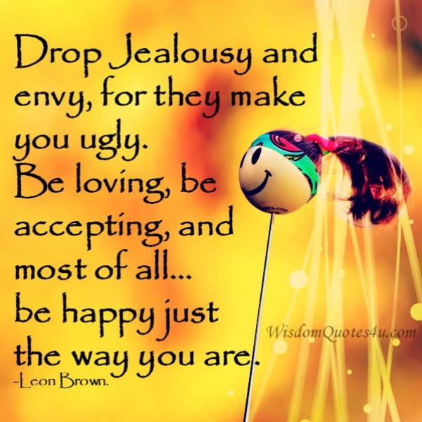 Drop jealousy and envy, for they make you ugly