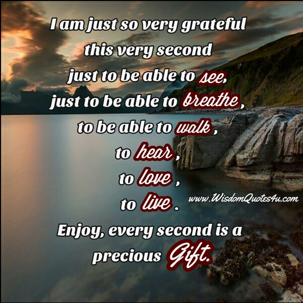 Enjoy! Every second is a precious Gift