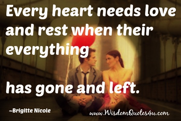 Every Heart needs love and rest when their everything has gone and left