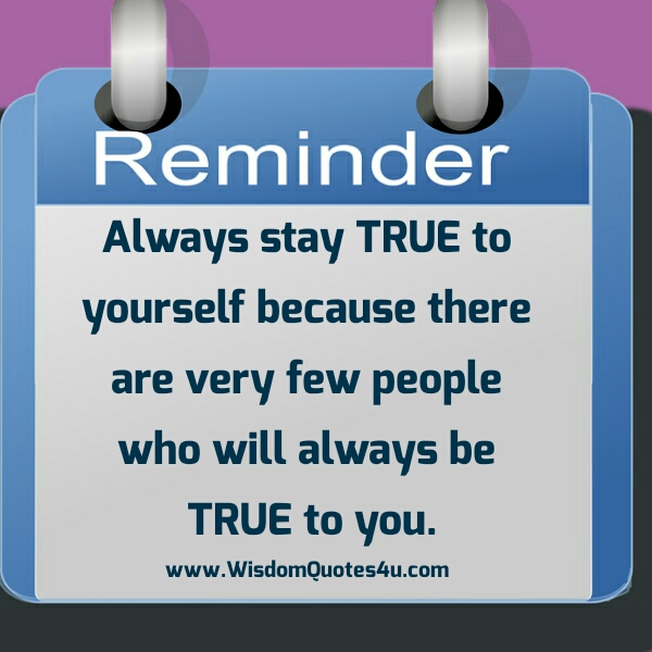 Few people who will always  be True to you