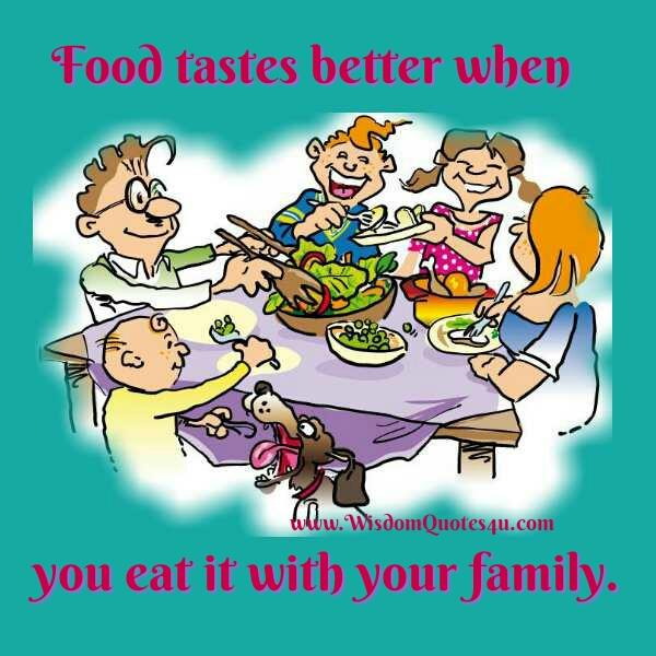 Food tastes better when you have it with your family