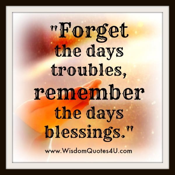Forget the days troubles