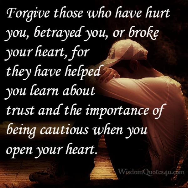 Forgive those who have broke your heart