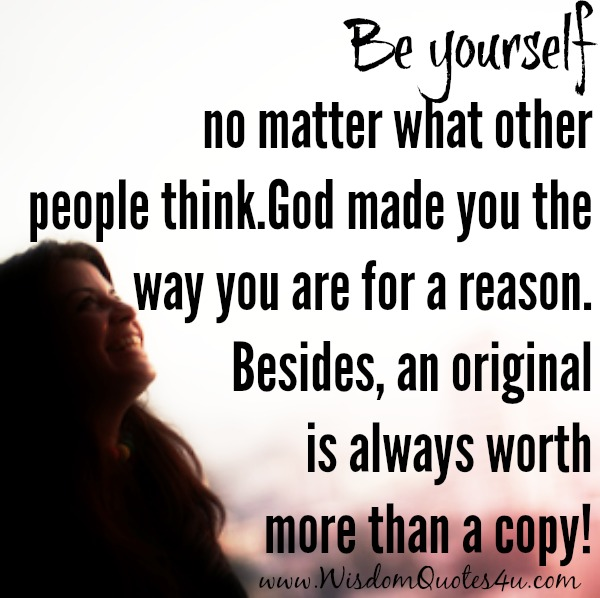 Be yourself! Everyone else is already taken