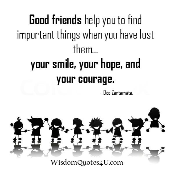 Good friends help you to find important things