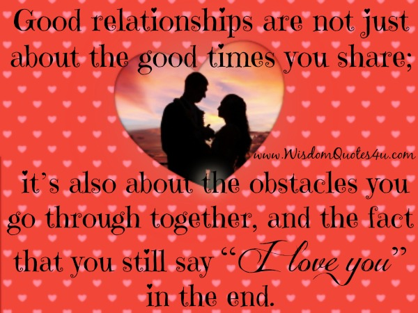 Good relationships are not just about the good times you share