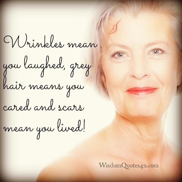 Grey hair on your head means you cared