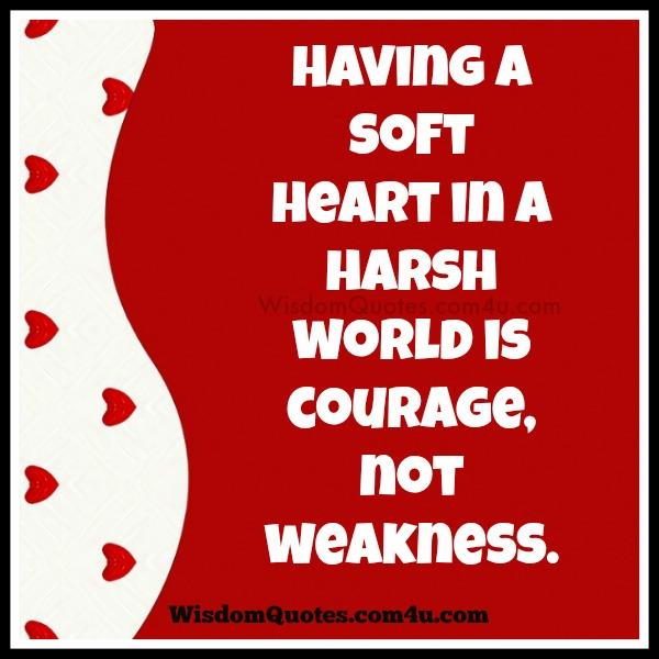 Having a soft heart in a harsh world