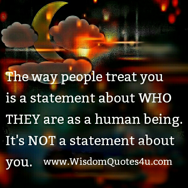 How people treat you?