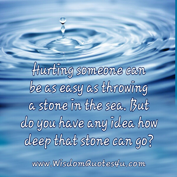 Hurting someone can be easy as throwing a stone in the sea