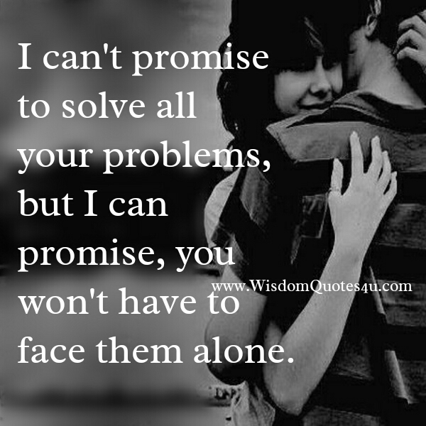 Don't promise someone to solve all their problems