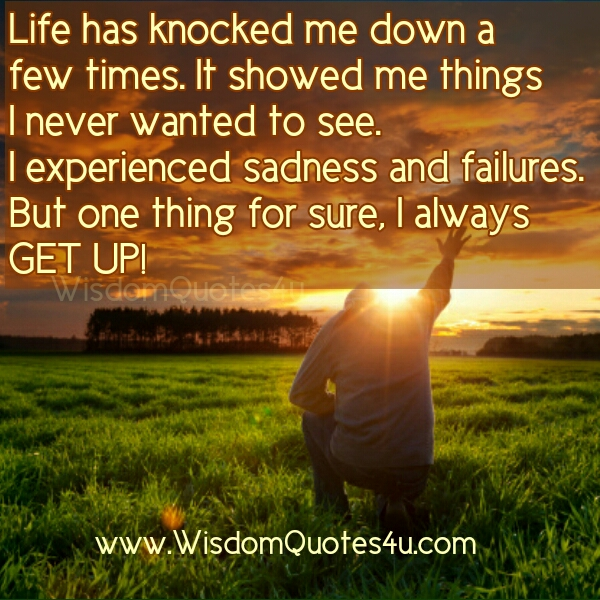 If Life has knocked you down a few times