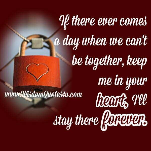 If there ever comes a day when we can't be together