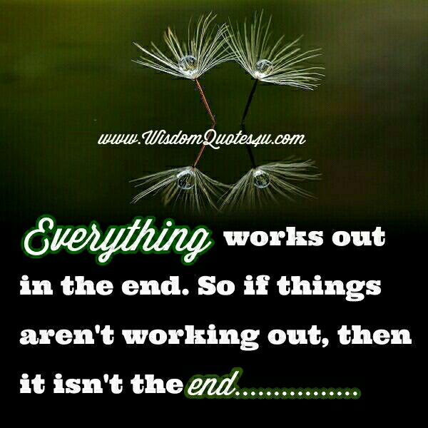 If things aren't working out, then it isn't the end