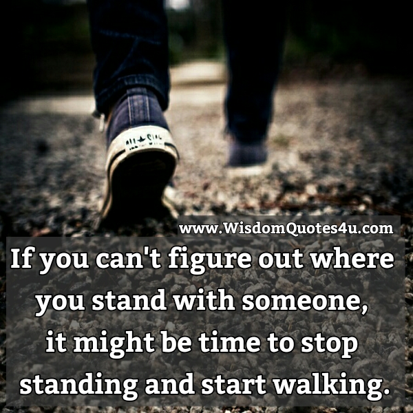 If you can't figure out where you stand with someone